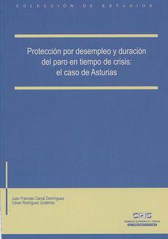 Protección por desempleo y duración del paro en tiempo de crisis : el caso de Asturias / Juan Francisco Canal Domínguez, César Rodríguez Gutiérrez, 2014