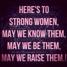 To strong women everywhere