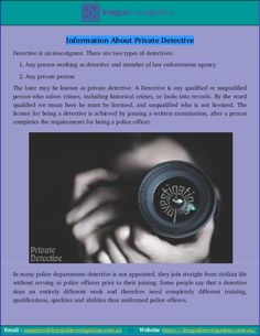 Here you can find dome interesting things about private investigator Australia. How they can start their investigation and find the proofs. As we all know the work of private detective is to  solve crime cases. Most of them works for a private agencies like Integral Investigation.