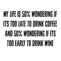 Coffee or wine. The struggle is real ;) coffee quotes, wine quotes