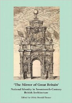 The Mirror of Great Britain: National Identity in Seventeenth-Century, edited by Olivia Horsfal-Turner, 2012. Chapter 5 by Mark Baker, entitled 'Archaism and Modernity: identity and country-house design in seventeenth-century Wales'.