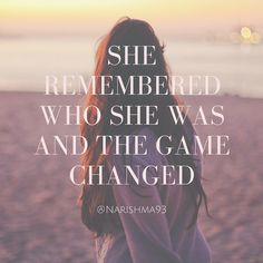 Empowering quotes for women. She remembered who she was and the game changed