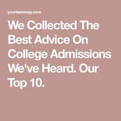 We Collected The Best Advice On College Admissions We've Heard. Our Top 10.