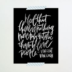 I feel that there is nothing more artistic than to love people. - Van Gogh #quotes #love