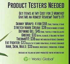 Looking for some product testers!! Who's in?! shannonhskinnywraps.myitworks.com, nightingaleshannon@yahoo.com, or call an text or leave a message at 308-249-5895!