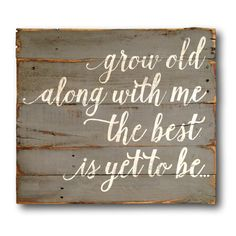 Grow Old Along With Me Wood Sign / Wedding Gift / Anniversary Gift