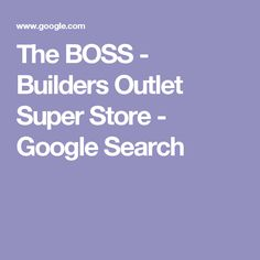 The BOSS - Builders Outlet Super Store - Google Search