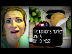 The Farmer's Market and A Big Ol' Mess
