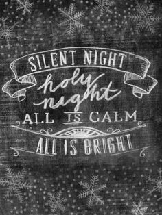 Silent Night, Holy Night ... All is Calm ... All is Bright