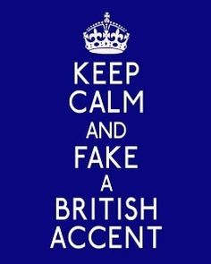 I'm already British, but this is my plan to get by on my trip to Florida in a few years. I hear that Americans particularly like the British accent.