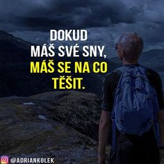 Dokud máš své sny, máš se na co těšit!  #motivace #uspech #czech #sitovymarketing #czechgirl #czechboy #slovak #sny #business #success #motivation #lifequotes Story Quotes, True Words, Monday Motivation, Believe In You, True Stories, Quotations, Religion, Techno, Inspirational Quotes