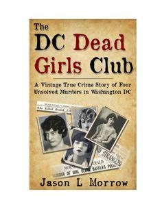 The DC Dead Girls Club - true crime story.