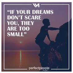 If your dreams are too small...
