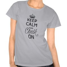 Keep Calm, Chalk On T Shirt - available in different colors and shirt styles.