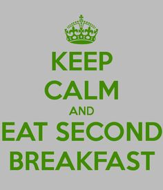 KEEP CALM AND EAT SECOND BREAKFAST poster.