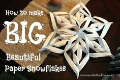 How to make BIG beautiful paper snowflakes! Katie Beth made these for the library and they are so pretty:)