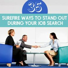 35 Surefire Ways to Stand Out During Your Job Search.                     http://www.preferred-personnel.com/