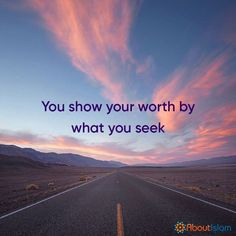 Show your worth by what you seek.