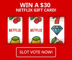 $30 Netflix Gift Card Giveaway  VegasMaster is runing a Movie Slot Voting Contest. You could win a $30 Netflix Gift Card!  Worldwide Giveaway