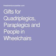 Gifts for Quadriplegics, Paraplegics and People in Wheelchairs
