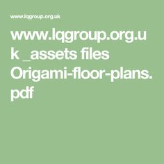 www.lqgroup.org.uk _assets files Origami-floor-plans.pdf