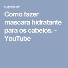 Como fazer mascara hidratante para os cabelos. - YouTube