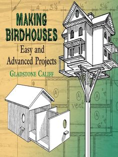 Making Birdhouses by Gladstone Califf  This practical guide for building birdhouses contains plans for more than fifty attractive and useful structures — from a one-room house for bluebirds to a forty-two-room structure for purple martins. In addition to instructions and diagrams for constructing houses for such avian varieties as robins, wrens and chickadees.