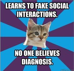 ...and then they act like I'm faking or looking for excuses to not have a regular job if I tell them about my diagnosis!