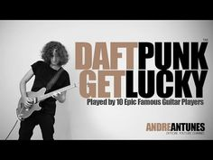 Daft Punk - Get Lucky | Played by 10 Epic Famous Guitar Players | Andre Antunes - YouTube