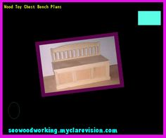 Wood Toy Chest Bench Plans 093211 - Woodworking Plans and Projects!