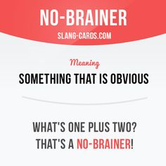 """No-brainer"" means something that is obvious. Example: What's one plus two? That's a no-brainer! #slang #saying #sayings #phrase #phrases #expression #expressions #english #englishlanguage #learnenglish #studyenglish #language #vocabulary #dictionary #grammar #efl #esl #tesl #tefl #toefl #ielts #toeic #englishlearning #nobrainer #obvious"