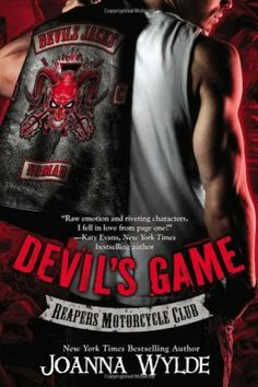 """Devil's Game (Reapers Motorcycle Club) by Joanna Wylde. Liam """"Hunter"""" Blake hates the Reapers MC. Born and raised a Devil's Jack, he knows his duty. He'll defend his club from their oldest enemies—the Reapers—using whatever weapons he can find. But why use force when the Reapers' president has a daughter who's alone and vulnerable? Hunter has wanted her from the minute he saw her, and now he has an excuse to take her..."""