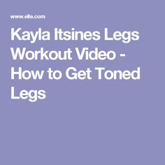 Kayla Itsines Legs Workout Video - How to Get Toned Legs