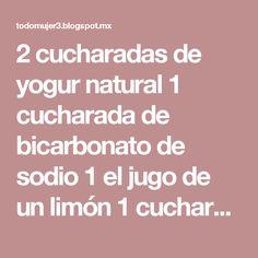 2 cucharadas de yogur natural 1 cucharada de bicarbonato de sodio 1 el jugo de un limón 1 cucharada de aceite de oliv