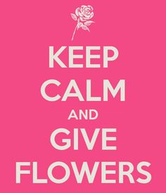 KEEP CALM AND GIVE FLOWERS. Another original poster design created with the Keep Calm-o-matic. Buy this design or create your own original Keep Calm design now. Window Box Flowers, Hanging Flowers, Ex Friends, Floral Quotes, Keep Calm Quotes, Love Garden, Be True To Yourself, Clematis, Make Me Happy