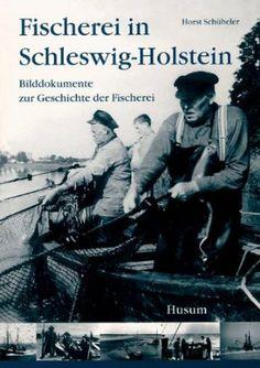 Fischerei in Schleswig-Holstein: Bilddokumente zur Geschichte der Fischerei: Amazon.de: Horst Schübeler, Peter Harry Carstensen: Bücher