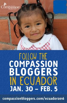 Come with us to #Ecuador, January 30-February 5! Follow the stories and see the children we serve through the lens of Compassion Bloggers, Ruth Simmons (gracelaced.com), Ashley Campbell (ashleyannphotgraphy.com), and Shannan Martin (flowerpatchfarmgirl.com). #CompassionBloggers