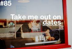 Take Me Out On Dates <3