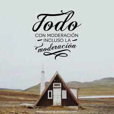 www.camping-diasfelices.com  Todo con moderación, incluso la moderación #word #mensaje #consejo #reflexión #idea #campingdiasfelices