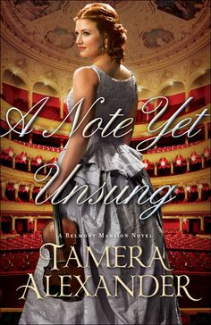 A Note Yet Unsung by: Tamera Alexander series: Belmont Mansion Novel