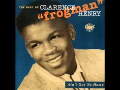 """CLARENCE """"FROGMAN"""" HENRY - Ain't Got No Home"""