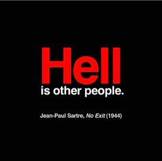 """Hell is other people."" - Jean-Paul Sartre #sartre"