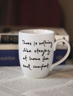 """""""There is nothing like staying at home for real comfort"""".  This is such a wonderful Jane Austen quote, don't you think?"""