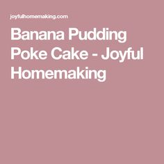 Banana Pudding Poke Cake - Joyful Homemaking
