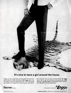 Leggs Slacks It's Nice to have a girl around the house most sexist advertising extremely sexism sexist print ads of the Housewives chauvinism chauvinistic advertisements mad men don worst funny draper Weird Vintage Ads, Pub Vintage, Photo Vintage, Retro Ads, Look Vintage, Retro Advertising, School Advertising, 1950s Ads, 1960s