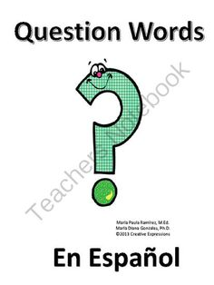 Question Words---En Espanol from Creative Expressions on TeachersNotebook.com (29 pages)  - Use this unit to have students learn the question words and phrases in both Spanish and English.  Have students use flash cards and activities.