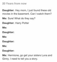 Harry potter...hahaaa best thing ever.