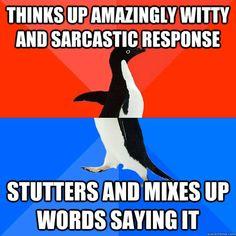 Socially awkward penguin. Story of my life...