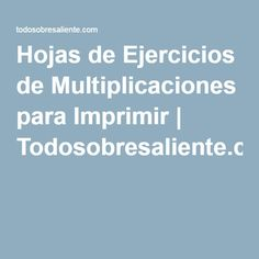 Hojas de Ejercicios de Multiplicaciones para Imprimir | Todosobresaliente.com                                                                                                                                                                                 Más