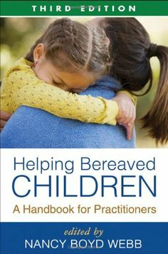 Helping Bereaved Children, Third Edition: A Handbook for Practitioners by Nancy Boyd Webb